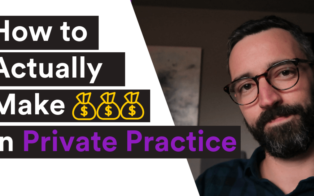 VIDEO| How To Actually Make More Money In Private Practice